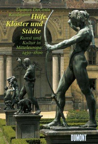 Höfe, Klöster und Städte. Kunst und Kultur: Kaufmann, Thomas DaCosta,