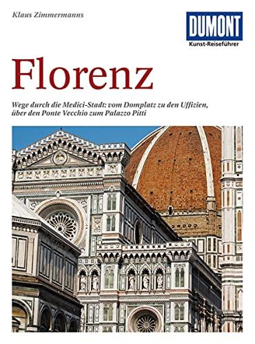 DuMont Kunst-Reiseführer Florenz : Wege durch die Medici-Stadt: vom Domplatz zu den Uffizien, über den Ponte Vecchio zum Palazzo Pitti - Klaus Zimmermanns