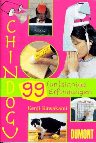 9783770140534: Chindogu oder 99 (un) sinnige Erfindungen