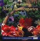 9783770141746: Frisch gepfl�ckt: Mein Blumengarten. Mit einem Lexikon der sch�nsten Schnittblumen