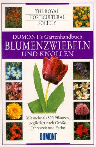 9783770143368: DUMONTs Gartenhandbuch Blumenzwiebeln und Knollen. Mit mehr als 500 Pflanzen, gegliedert nach Grösse, Jahreszeit und Farbe