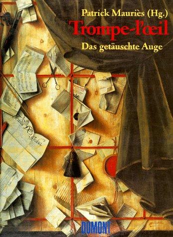 Trompe-l'oeil. Das getäuschte Auge. Aus dem Französischen: Mauriès, Patrick (Hrsg.).