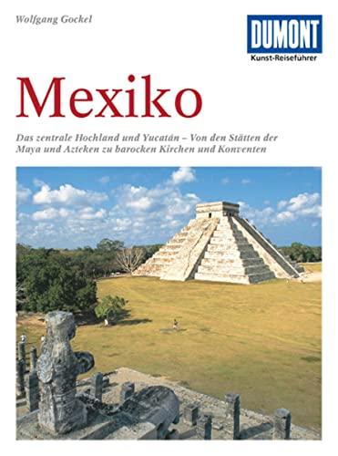9783770144105: DuMont Kunst-Reiseführer Mexiko: Das zentrale Hochland und Yucatán. Von den Stätten der Maya und Azteken zu barocken Kirchen und Konventen