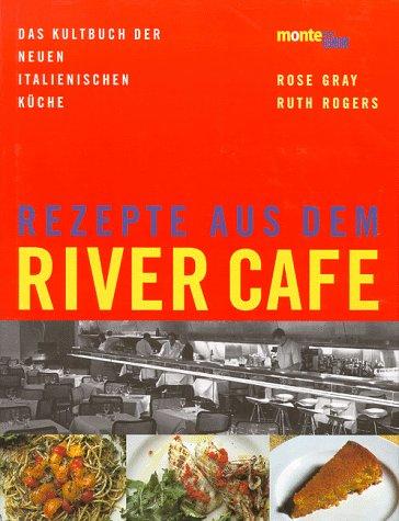9783770144754: Rezepte aus dem River Cafe : Das Kultbuch der neuen italienischen Küche.