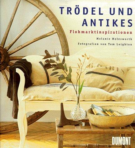9783770144860: Trödel und Antikes. Flohmarktinspirationen. Einrichtungsvorschläge, Adressenverzeichnis, Antikläden, Aktionshäuser in Deutschland