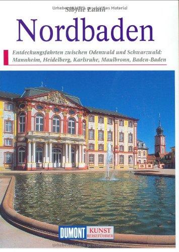 9783770145560: Nordbaden: Entdeckungsfahrten zwischen Odenwald und Schwarzwald : Mannheim, Heidelberg, Karlsruhe, Maulbronn, Baden-Baden (DuMont Kunst-Reiseführer)