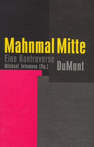 Eine Kontroverse: Mitte, Mahnmal {Author} with Michael Jeismann {Hg.}