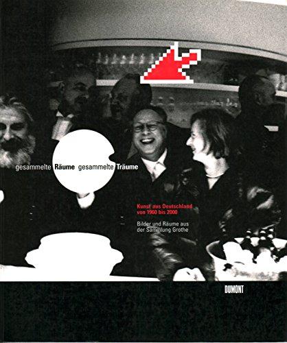 9783770148714: Gesammelte Räume - gesammelte Träume. Kunst aus Deutschland von 1960 bis 2000. Bilder und Räume aus der Sammlung Grothe im Martin-Gropius-Bau. 20. November 1999 bis 6. Februar 2000