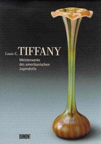 9783770148752: Louis C. Tiffany: Meisterwerke des amerikanischen Jugendstils (German Edition)
