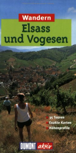 9783770152223: Wandern in Elsass und Vogesen. DuMont aktiv. 35 Touren. Exakte Karten. Höhenprofile.