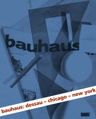 Bauhaus: Dessau, Chicago, New York