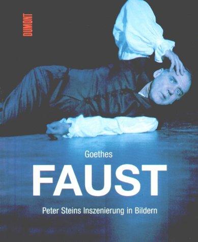 9783770156283: Goethes Faust: Peter Steins Inszenierung in Bildern