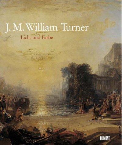 William Turner: Licht und Farbe : eine Ausstellung in Zusammenarbeit mit Tate (German Edition) (3770158571) by J. M. W Turner
