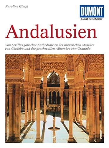 9783770166206: DuMont Kunst-Reiseführer Andalusien: Kathedralen, maurische Paläste und Gärten im Süden Spaniens
