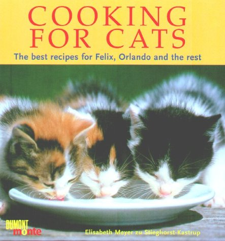 9783770170562: Cooking for Cats: The Best Recipes for Felix, Orlando and the Rest
