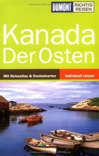 Kanada, der Osten Mit Reiseatlas & Routenkarten; individuell reisen!. Gesamttitel: DuMont ...