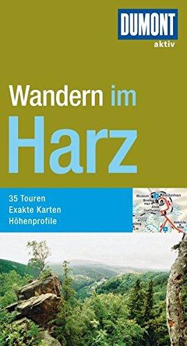 DuMont Wanderführer Harz: 35 Touren Exakte Karten, Höhenprofile - Achim Schnütgen; Karl Anton