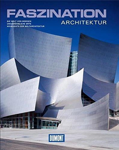 9783770189243: DuMont Bildband Faszination Architektur: Die Welt von Morgen. Ungewöhnliche Orte. Highlights der Weltarchitektur