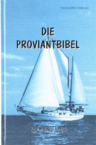 Die Proviantbibel : Ein Ratgeber für alle maritimen Ernährungsfragen. (3. aktualisierte und erweiterte Auflage) - Londe, Ralf ; Londe, Birgit