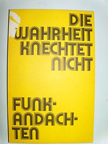 9783770301058: Die Wahrheit knechtet nicht: Funkadachten : Kirchenrat Robert Geisendörfer zum 65. Geburtstag am 1. September 1975 (German Edition)