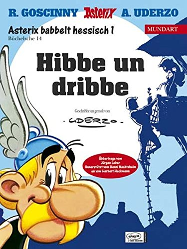 Asterix babbelt hessisch I, Mundart Büchelsche 14, Hibbe un dribbe - Goscinny R., Uderzo A.