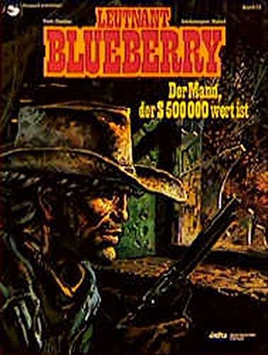 9783770405237: Leutnant Blueberry, Bd.14, Der Mann, der Dollar 500.000 wert ist