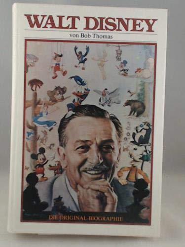 Walt Disney : die Original-Biographie . [Übers.: Peter Schad]: Thomas, Bob: