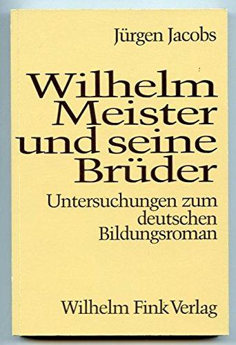WILHELM MEISTER UND SEINE BRUEDER Untersuchungen zum deutschen Bildungsroman: Jacobs, Juergen