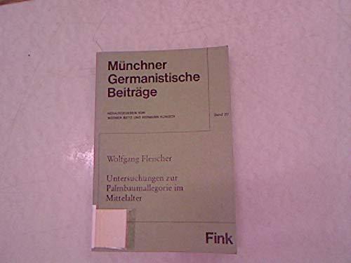 Untersuchungen zur Palmbaumallegorie im Mittelalter. Münchener germanistische Beiträge ; Bd. 20; Münchener Universitäts-Schriften : Philos. Fak. - Fleischer, Wolfgang