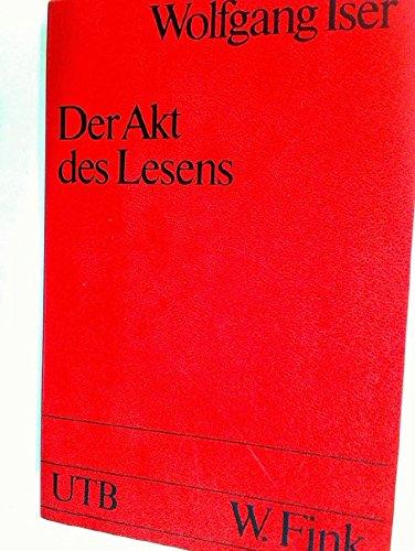Der Akt des Lesens: Theorie ästhetischer Wirkung (Uni-Taschenbücher ; 636 : Literaturwissenschaft) (German Edition) (9783770513901) by Wolfgang Iser