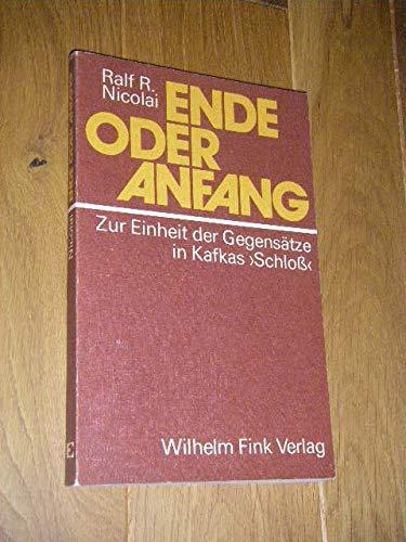 9783770514632: Ende oder Anfang: Zur Einheit der Gegensatze in Kafkas Schloss (German Edition)