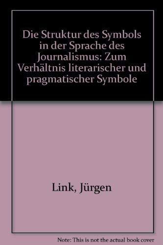 9783770515011: Die Struktur des Symbols in der Sprache des Journalismus: Zum Verhältnis literarischer und pragmatischer Symbole