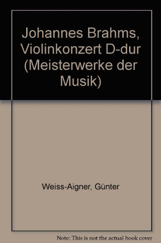 9783770516131: Johannes Brahms, Violinkonzert D-dur (Meisterwerke der Musik)