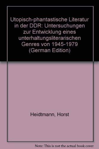 UTOPISCH-PHANTASTISCHE LITERATUR IN DER DDR Untersuchungen zur Entwicklung eines ...