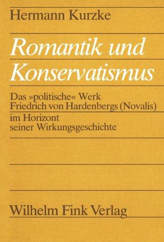 9783770521302: Romantik und Konservatismus: Das »politische« Werk Friedrich von Hardenbergs (Novalis) im Horizont seiner Wirkungsgeschichte (Literaturgeschichte und Literaturkritik)