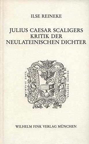 Julius Caesar Scaligers Kritik der neulateinischen Dichter.: Scaliger - REINEKE,
