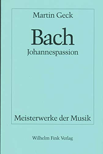 Johann Sebastian Bach, Johannespassion BWV 245 (Meisterwerke: Martin Geck