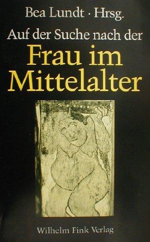 AUF DER SUCHE NACH DER FRAU IM MITTELALTER Fragen, Quellen, Antworten.: Lundt, Bea (Hrsg.)