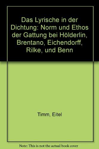9783770527755: Das Lyrische in der Dichtung: Norm und Ethos der Gattung bei Hölderlin, Brentano, Eichendorff, Rilke, und Benn (German Edition)