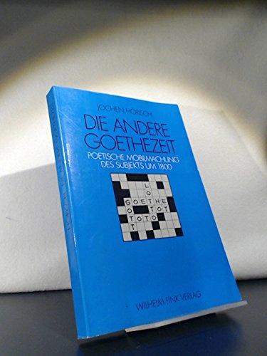Die andere Goethezeit: Poetische Mobilmachung des Subjekts um 1800 (German Edition): Jochen Horisch