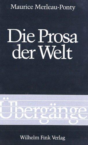 Die Prosa der Welt. (3770528239) by Merleau-Ponty, Maurice; Waldenfels, Bernhard; Lefort, Claude