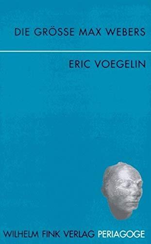 Die Grösse Max Webers (Periagoge) (German Edition) (3770530551) by Eric Voegelin