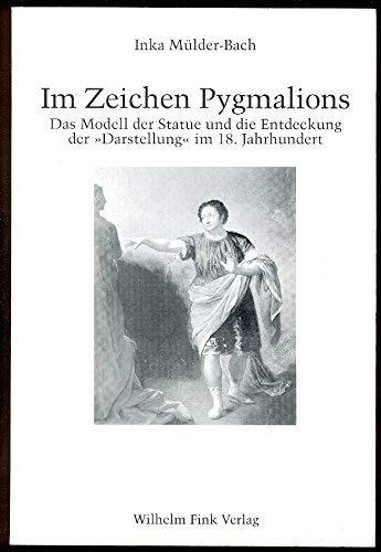 Im Zeichen Pygmalions: Das Modell Der Statue Und Die Entdeckung Der Darstellung Im 18. Jahrhundert:...