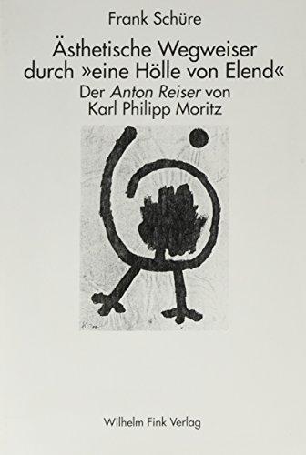 9783770532582: Ästhetische Wegweiser durch eine' Hölle von Elend': Der 'Anton Reiser' von Karl Philipp Moritz