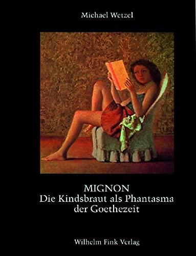 9783770533336: Mignon: Die Kindsbraut als Phantasma der Goethezeit