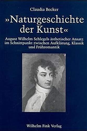 """Naturgeschichte der Kunst"""" August Wilhelm Schlegels ästhetischer Ansatz im Schnittpunkt ..."""
