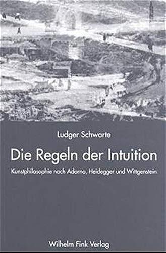 Die Regeln der Intuition: Ludger Schwarte