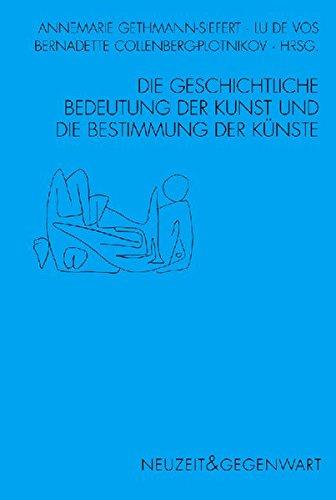 Die geschichtliche Bedeutung der Kunst und die Bestimmung der Künste: Annemarie ...
