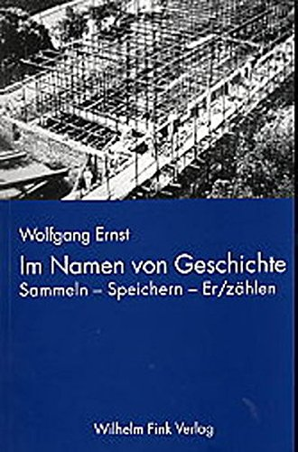Im Namen der Geschichte: Wolfgang Ernst