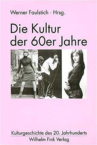 Die Kultur der 60er Jahre: Werner Faulstich